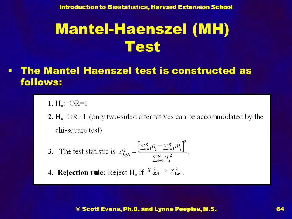 Introduction to Biostatistics, Harvard Extension School © Scott Evans, Ph.D. and Lynne Peeples, M.S.64  The Mantel Haenszel test is constructed as fo