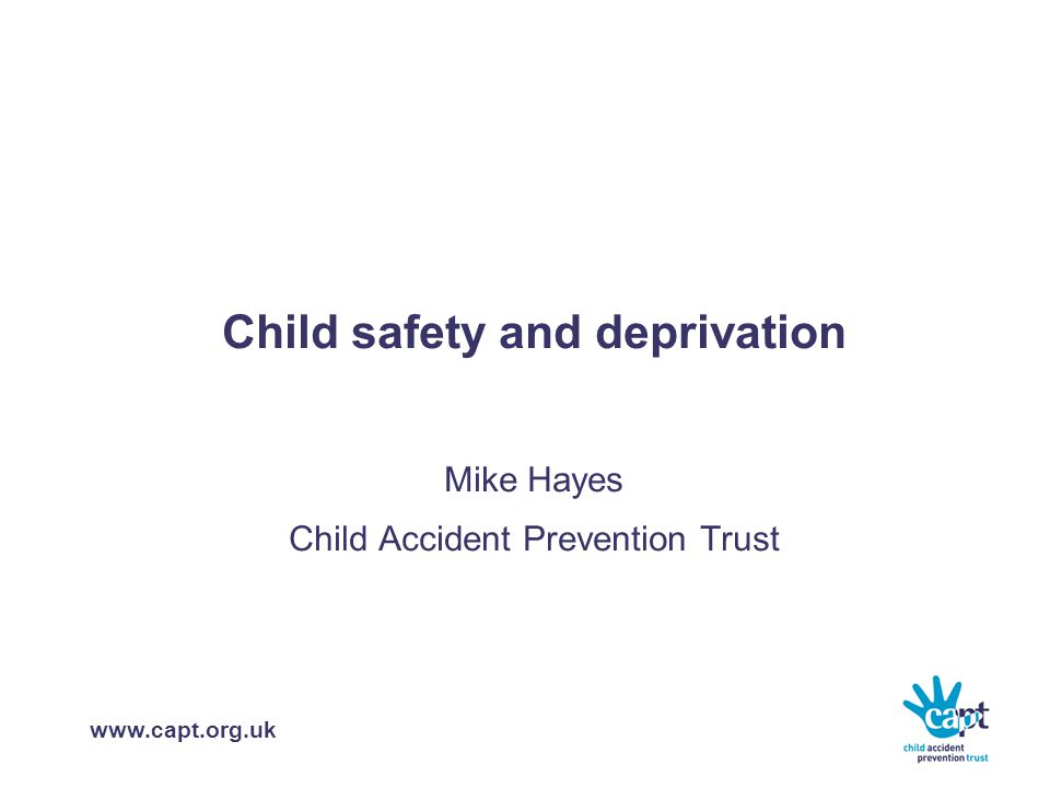 www.capt.org.uk Child safety and deprivation  Numbers, trends and patterns  Effective prevention  Learning from the Neighbourhood Road Safety Initiative  Low literacy and prevention  Mapping activity in Bradford