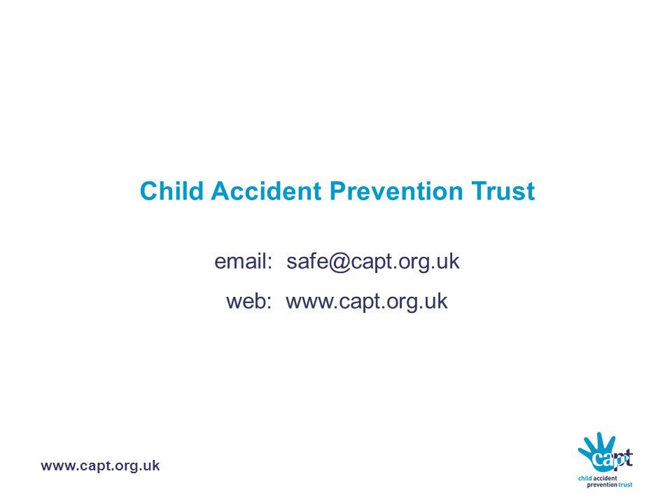 www.capt.org.uk Child Accident Prevention Trust email: safe@capt.org.uk web: www.capt.org.uk