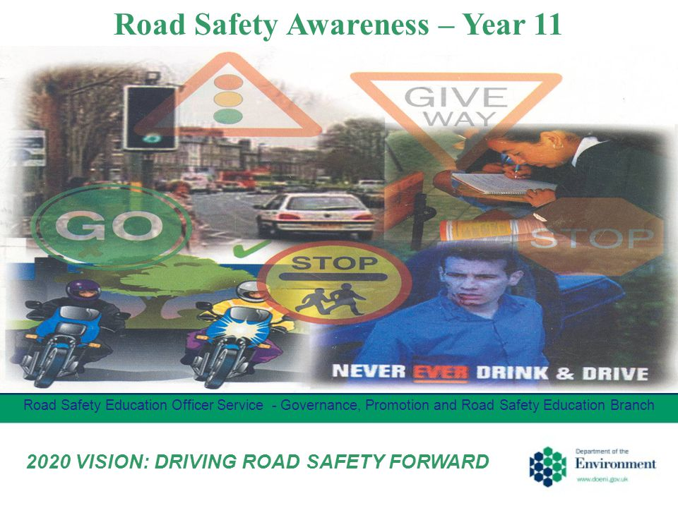 Road Safety Awareness – Year 11 Road Safety Education Officer Service - Governance, Promotion and Road Safety Education Branch 2020 VISION: DRIVING ROAD SAFETY FORWARD