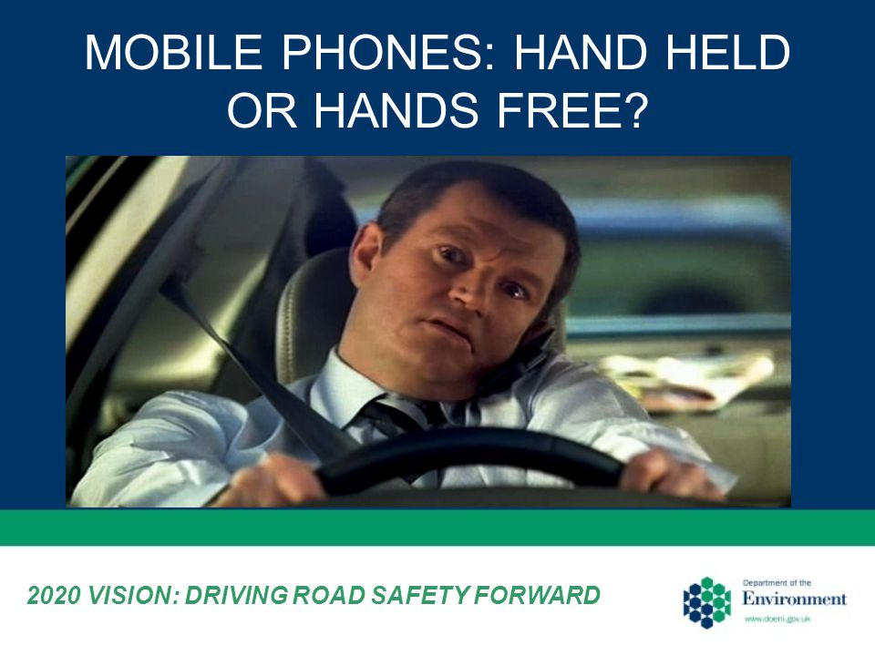 MOBILE PHONES: HAND HELD OR HANDS FREE? 2020 VISION: DRIVING ROAD SAFETY FORWARD