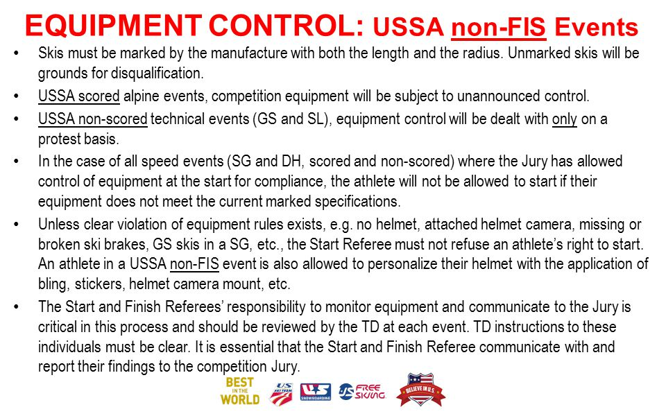 EQUIPMENT CONTROL: USSA non-FIS Events Skis must be marked by the manufacture with both the length and the radius. Unmarked skis will be grounds for d
