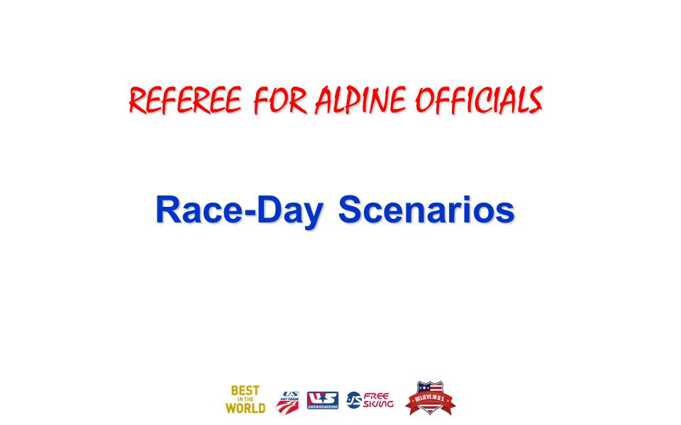 REFEREE FOR ALPINE OFFICIALS Race-Day Scenarios