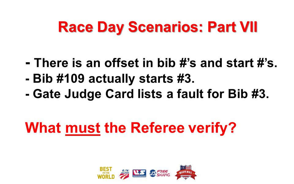 Race Day Scenarios: Part VII Race Day Scenarios: Part VII - There is an offset in bib #'s and start #'s. - Bib #109 actually starts #3. - Gate Judge C