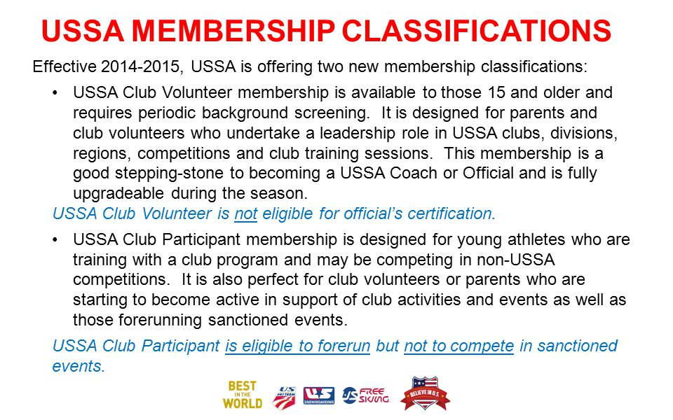 USSA MEMBERSHIP CLASSIFICATIONS Effective 2014-2015, USSA is offering two new membership classifications: USSA Club Volunteer membership is available