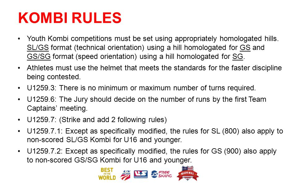 KOMBI RULES Youth Kombi competitions must be set using appropriately homologated hills. SL/GS format (technical orientation) using a hill homologated