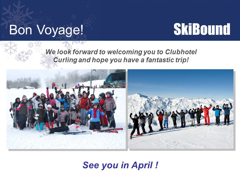 Bon Voyage! We look forward to welcoming you to Clubhotel Curling and hope you have a fantastic trip! See you in April !