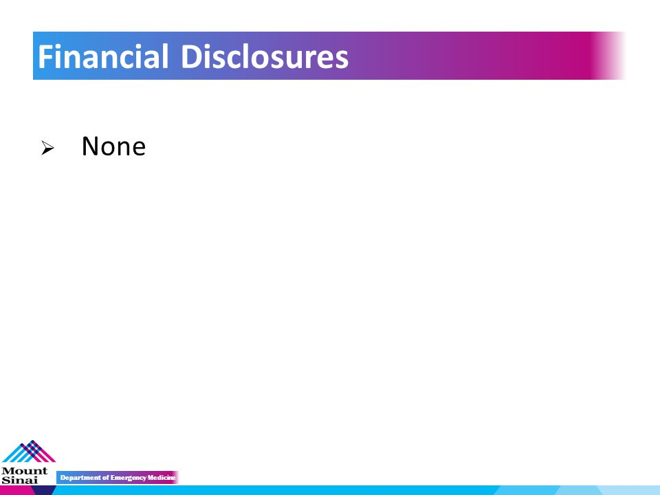  None Financial Disclosures Department of Emergency Medicine