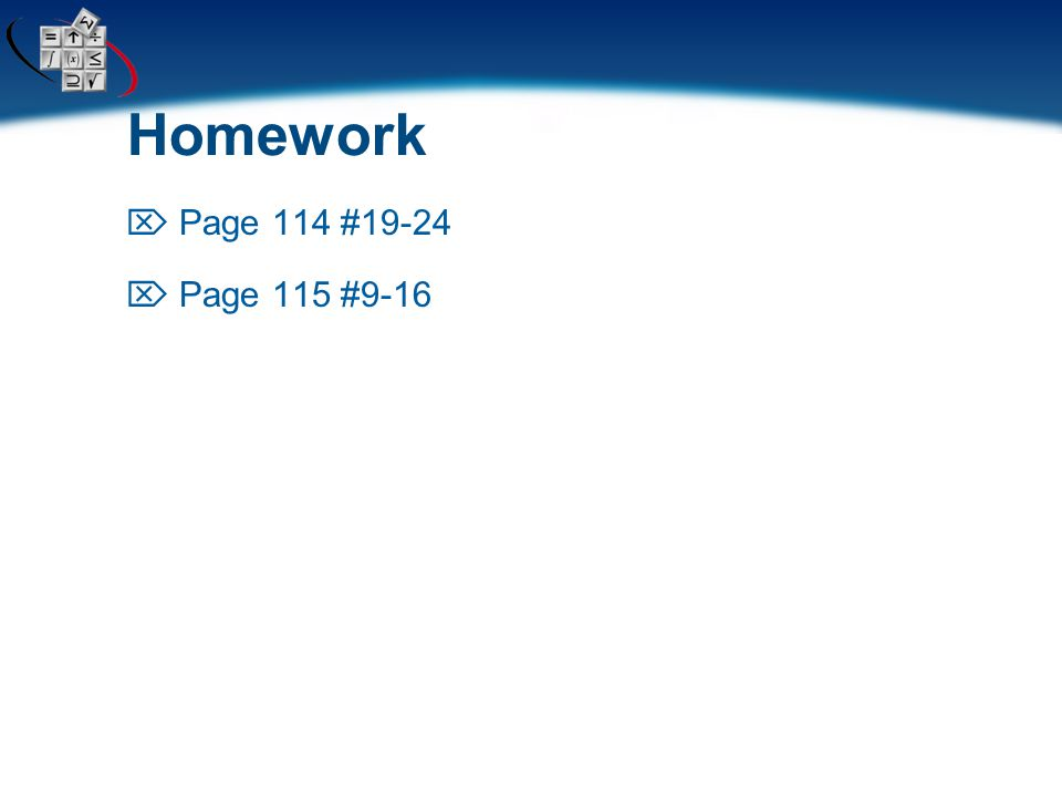 Homework  Page 114 #19-24  Page 115 #9-16
