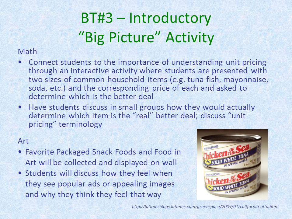 BT#4 – Mastery Activities English Using school lunch menu, students will create more appetizing descriptions (focusing on word choice) Throughout the unit, encourage students to share experiences of persuasive techniques they encounter in their life experiences Students will share a description of their favorite food experience using figurative language and descriptive words without naming the food; peers will guess the food In a partner activity, students will use their parent persuasive constructed response from Day 1 and create a realistic dialogue between a child and a parent based on the topic discussed; focus on word choice and persuasive techniques (and body language); some scenes will be acted out In small groups, create persuasive topic sentences (theses) for 6 different topics: bike helmets, bed time, movie rating system, the age kids should be able to get their own cell phone, middle school start times, and female players in the NFL.