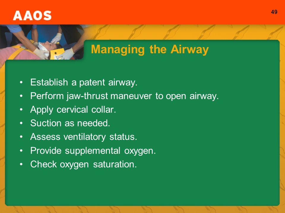 49 Managing the Airway Establish a patent airway.Perform jaw-thrust maneuver to open airway.