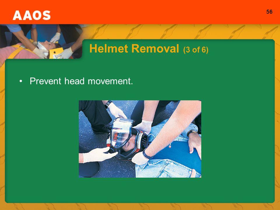 56 Helmet Removal (3 of 6) Prevent head movement.