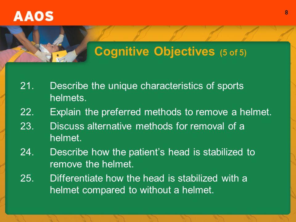 8 Cognitive Objectives (5 of 5) 21.Describe the unique characteristics of sports helmets.