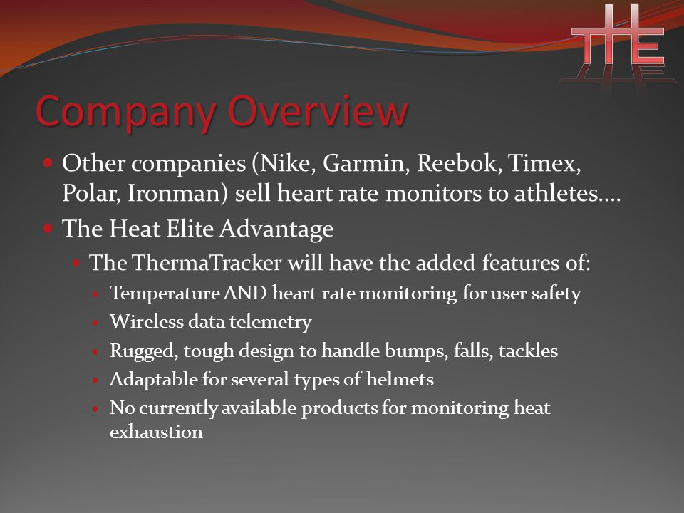 Company Overview Other companies (Nike, Garmin, Reebok, Timex, Polar, Ironman) sell heart rate monitors to athletes….