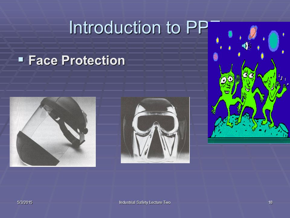 5/3/2015Industrial Safety Lecture Two17 Introduction to PPE  Eye Protection  Glasses  Goggles Z 87.1-1989