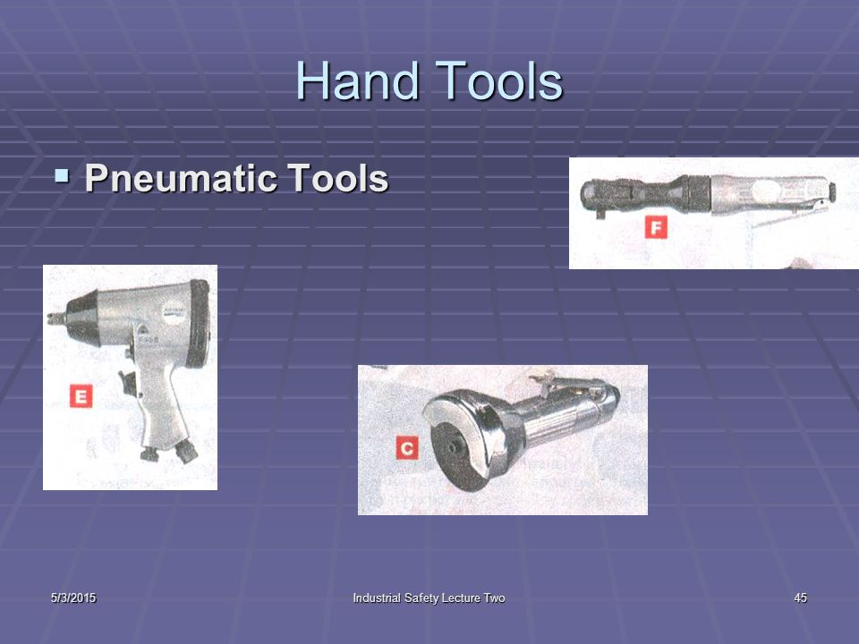 5/3/2015Industrial Safety Lecture Two44 Hand Tools  Electric Tools and Electrical Safety