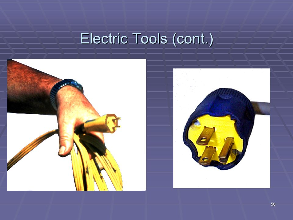 Power Tools (cont.)  Proper apparel  NO loose clothing, hair, or jewelry  Tag all damaged tools Out of Service or discard them  Keep blades and knives sharpened 57
