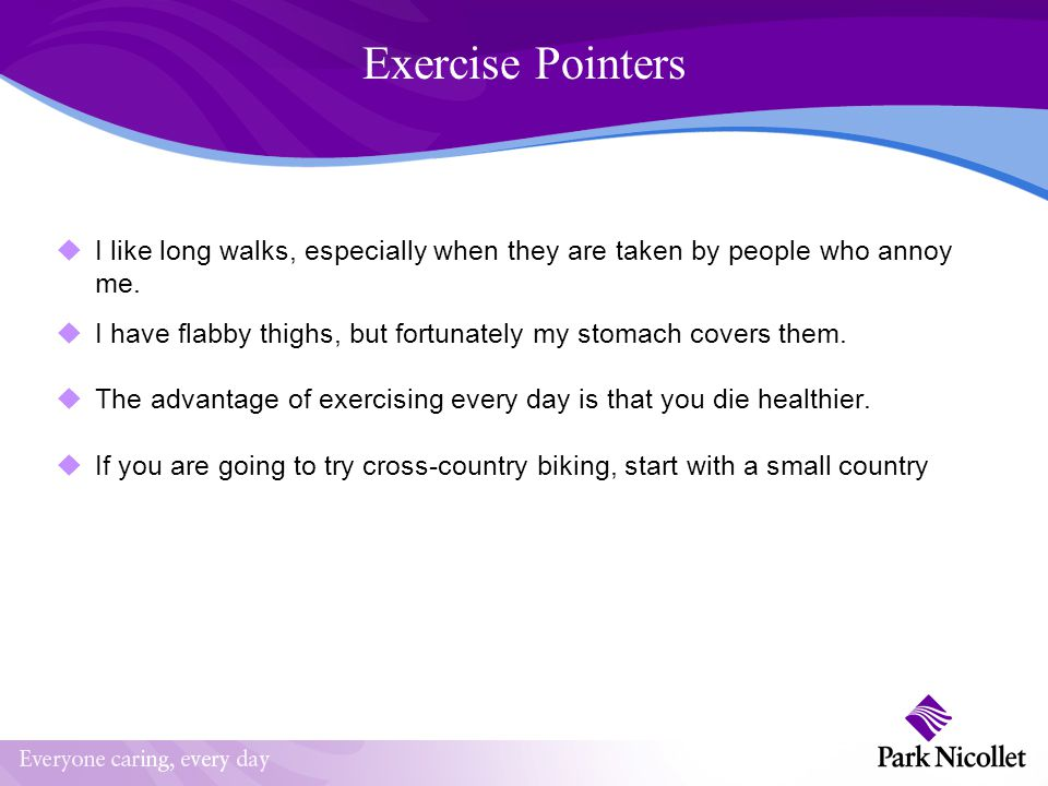 Exercise Pointers  I like long walks, especially when they are taken by people who annoy me.