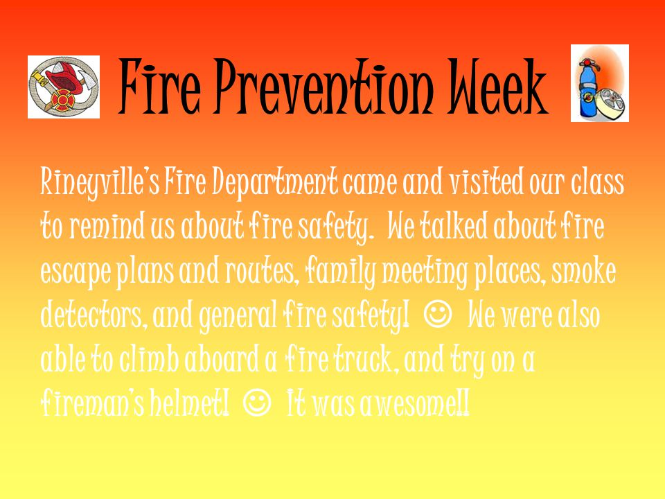 Fire Prevention Week Rineyville's Fire Department came and visited our class to remind us about fire safety.