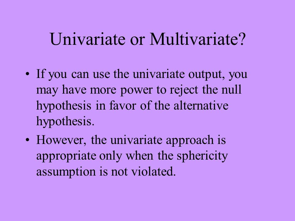 Univariate or Multivariate.