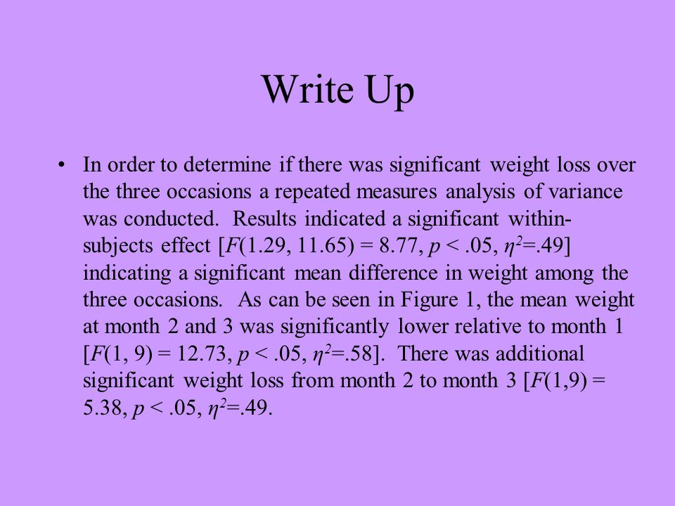 Write Up In order to determine if there was significant weight loss over the three occasions a repeated measures analysis of variance was conducted. R