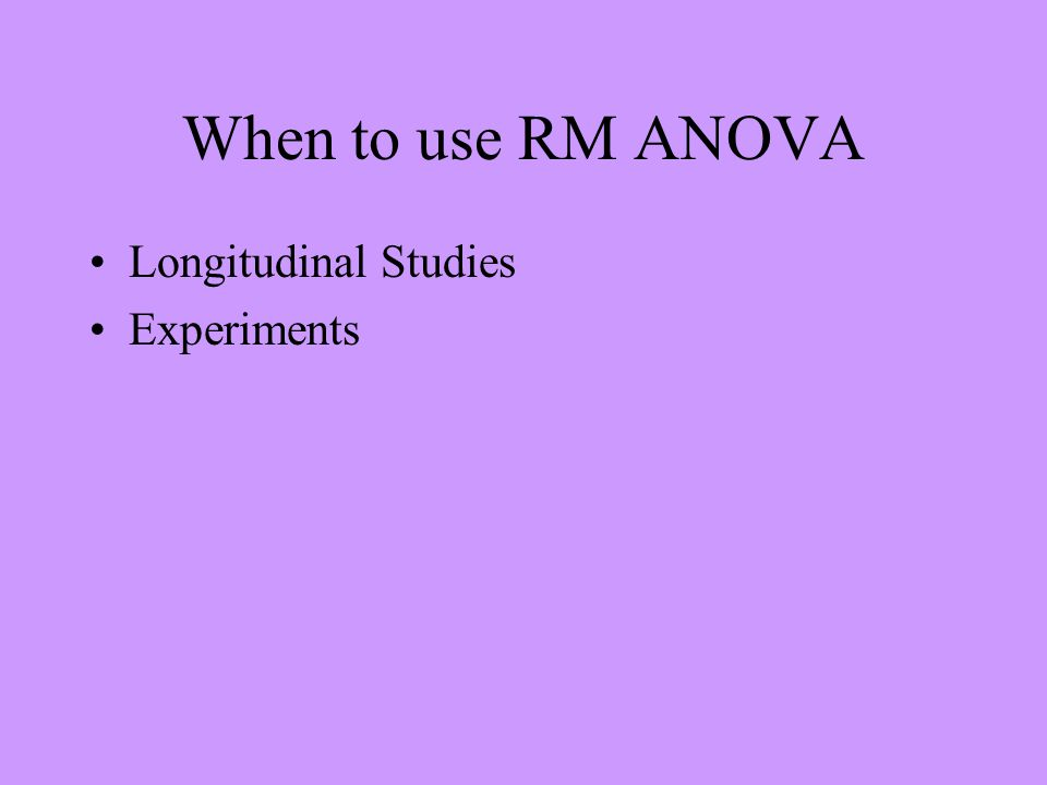 When to use RM ANOVA Longitudinal Studies Experiments