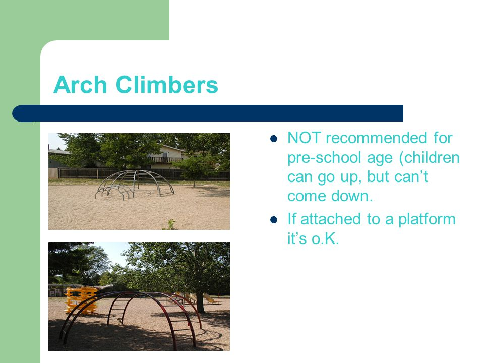 Arch Climbers NOT recommended for pre-school age (children can go up, but can't come down.
