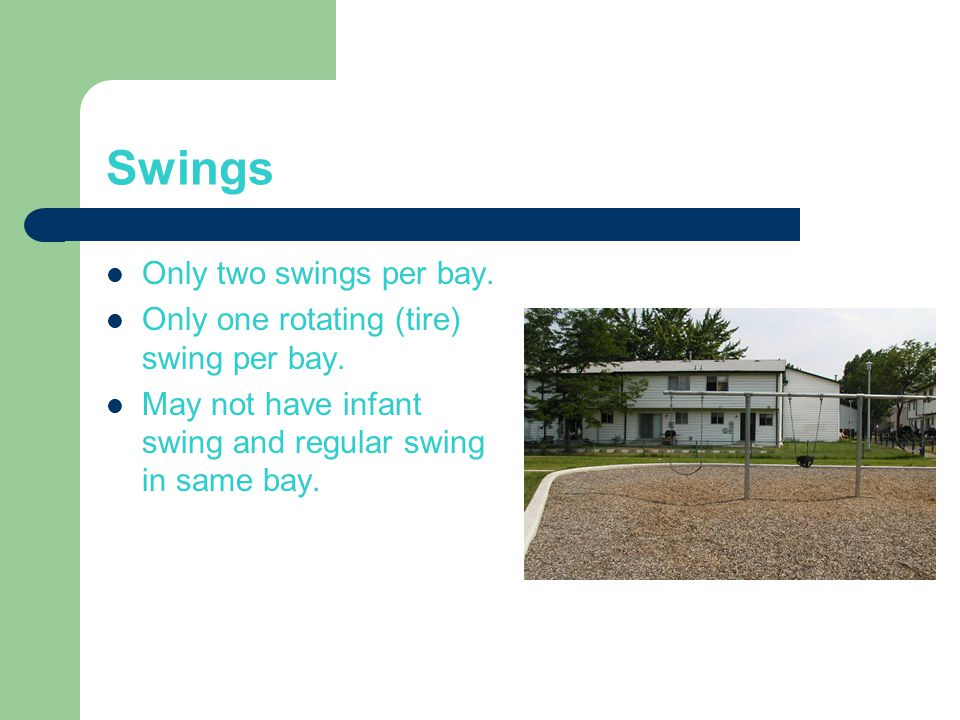 Swings Only two swings per bay. Only one rotating (tire) swing per bay.