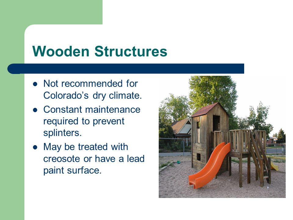 Wooden Structures Not recommended for Colorado's dry climate.