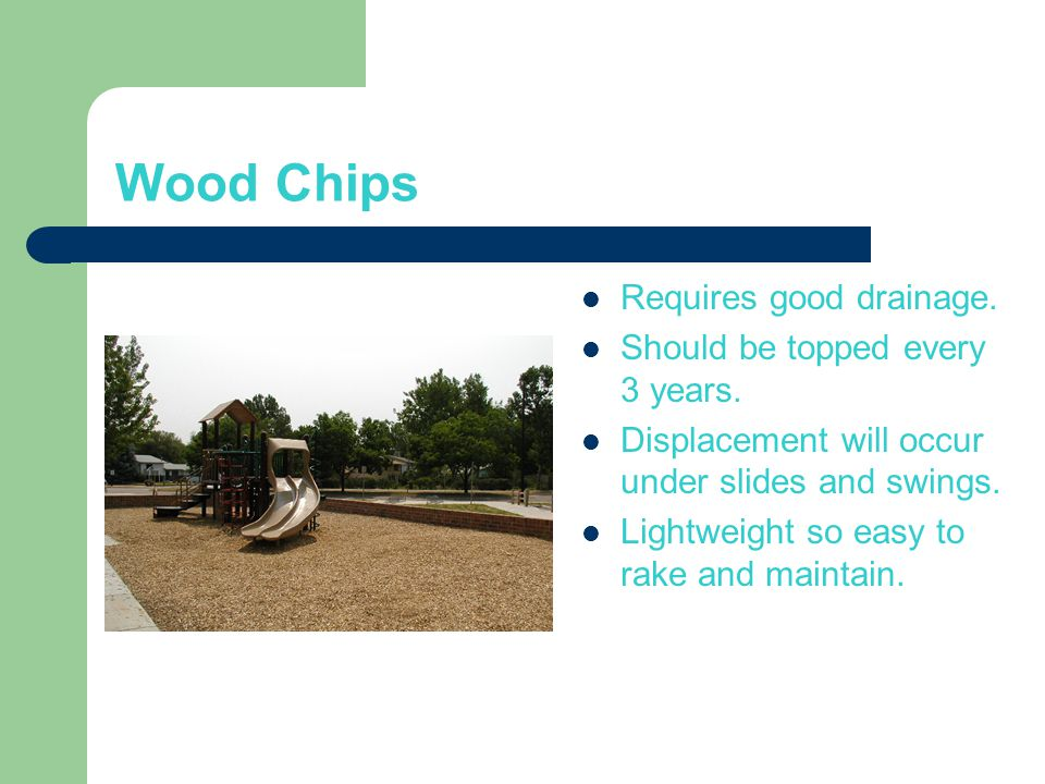 Wood Chips Requires good drainage. Should be topped every 3 years.