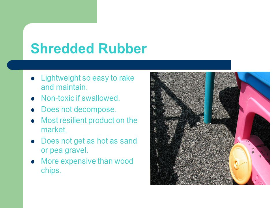 Shredded Rubber Lightweight so easy to rake and maintain.