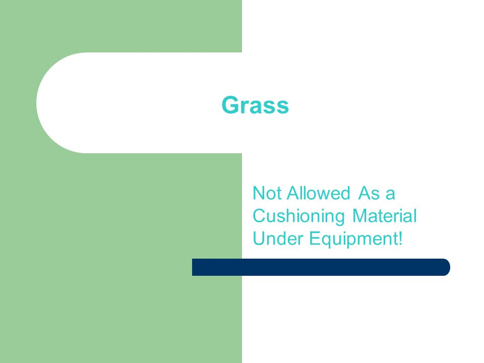 Grass Not Allowed As a Cushioning Material Under Equipment!