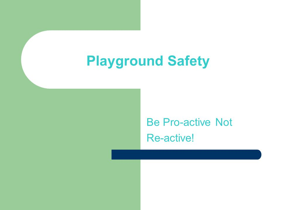 Playground Safety Be Pro-active Not Re-active!