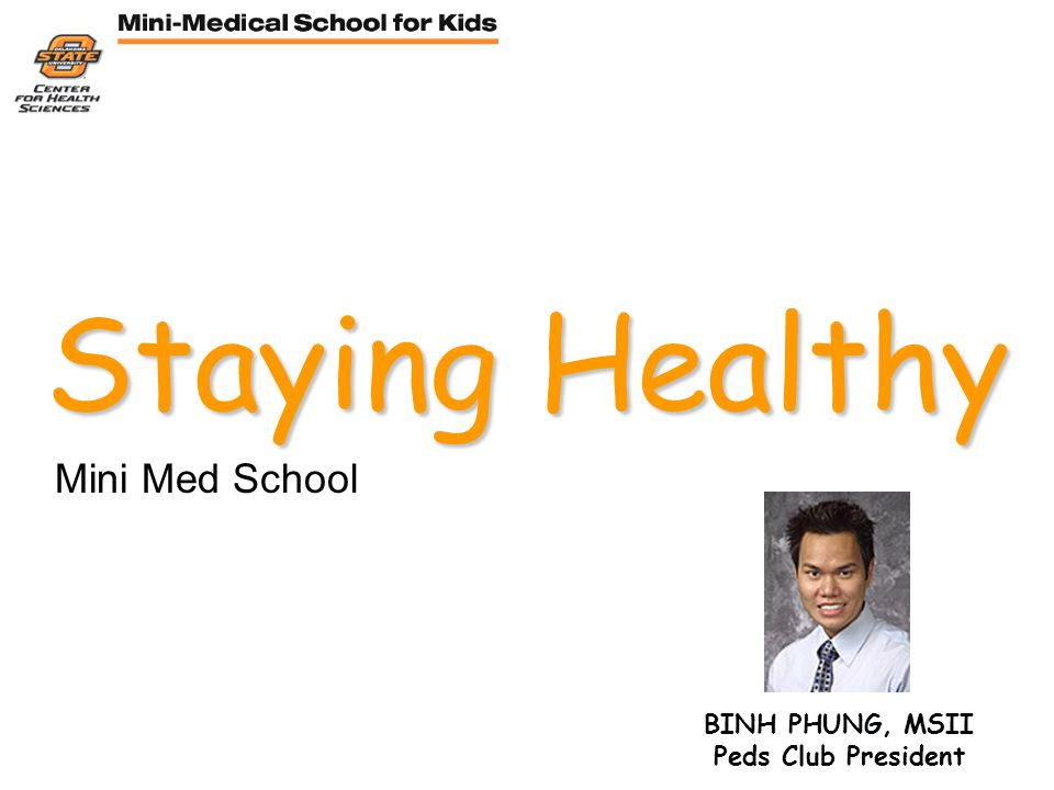 Staying Healthy Mini Med School BINH PHUNG, MSII Peds Club President