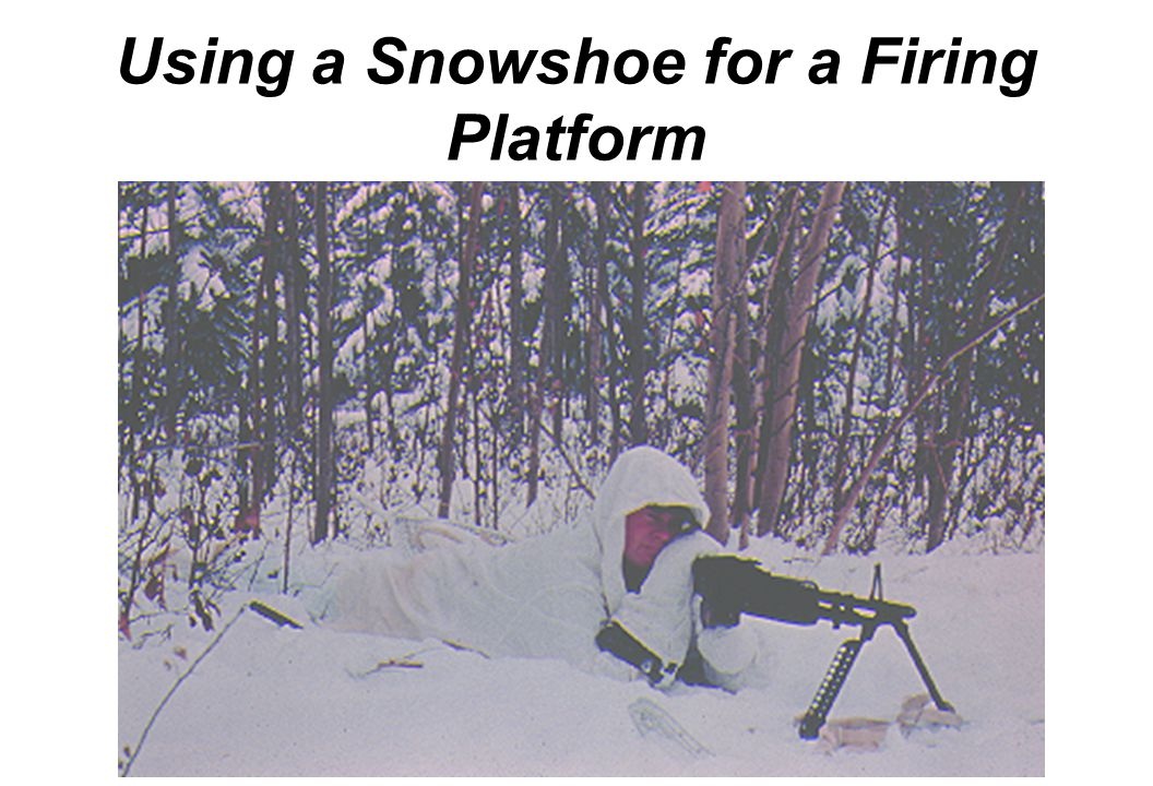 Using a Snowshoe for a Firing Platform
