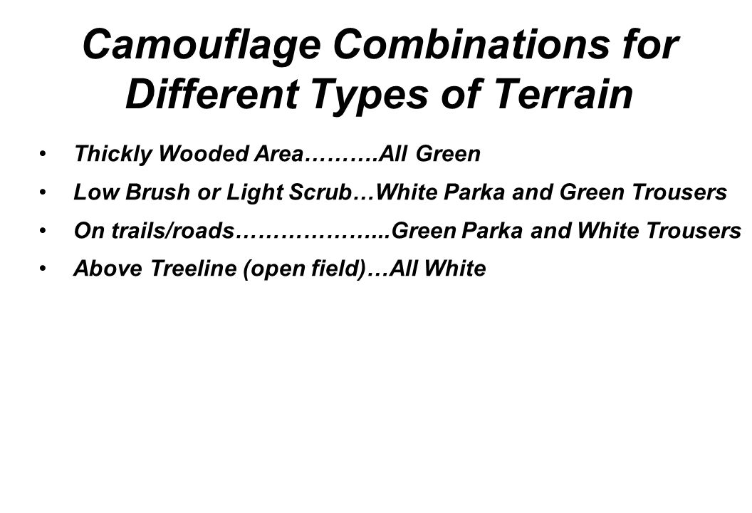 Camouflage Combinations for Different Types of Terrain Thickly Wooded Area……….All Green Low Brush or Light Scrub…White Parka and Green Trousers On tra