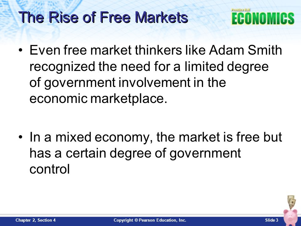 Slide 3Copyright © Pearson Education, Inc.Chapter 2, Section 4 The Rise of Free Markets Even free market thinkers like Adam Smith recognized the need