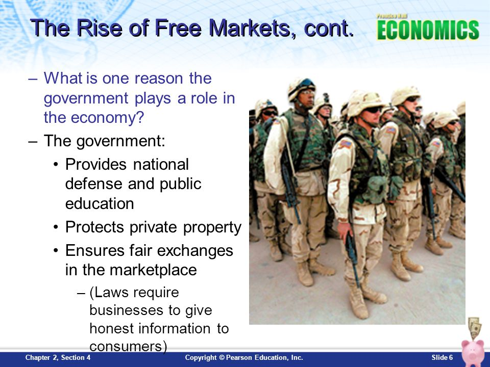 Slide 6Copyright © Pearson Education, Inc.Chapter 2, Section 4 The Rise of Free Markets, cont. –What is one reason the government plays a role in the