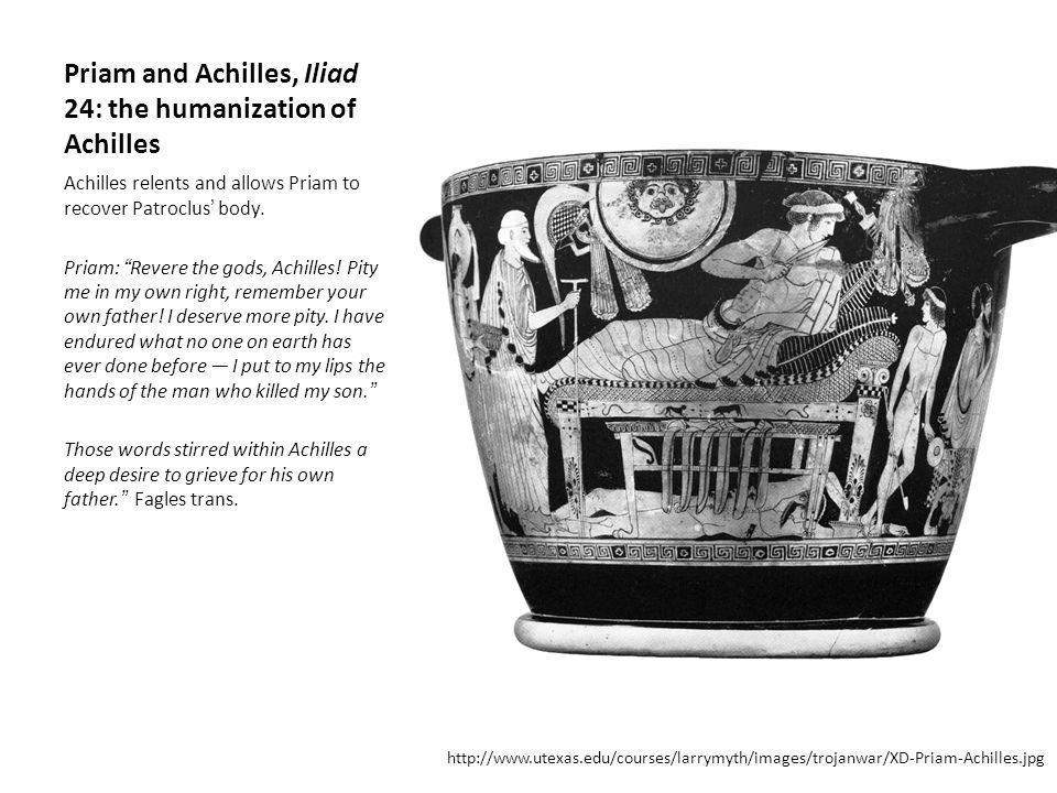 """Priam and Achilles, Iliad 24: the humanization of Achilles Achilles relents and allows Priam to recover Patroclus' body. Priam: """"Revere the gods, Achi"""