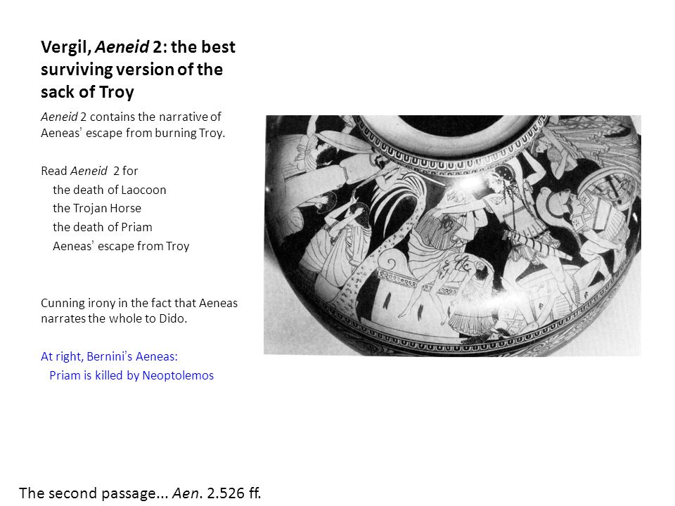 Vergil, Aeneid 2: the best surviving version of the sack of Troy Aeneid 2 contains the narrative of Aeneas' escape from burning Troy. Read Aeneid 2 fo