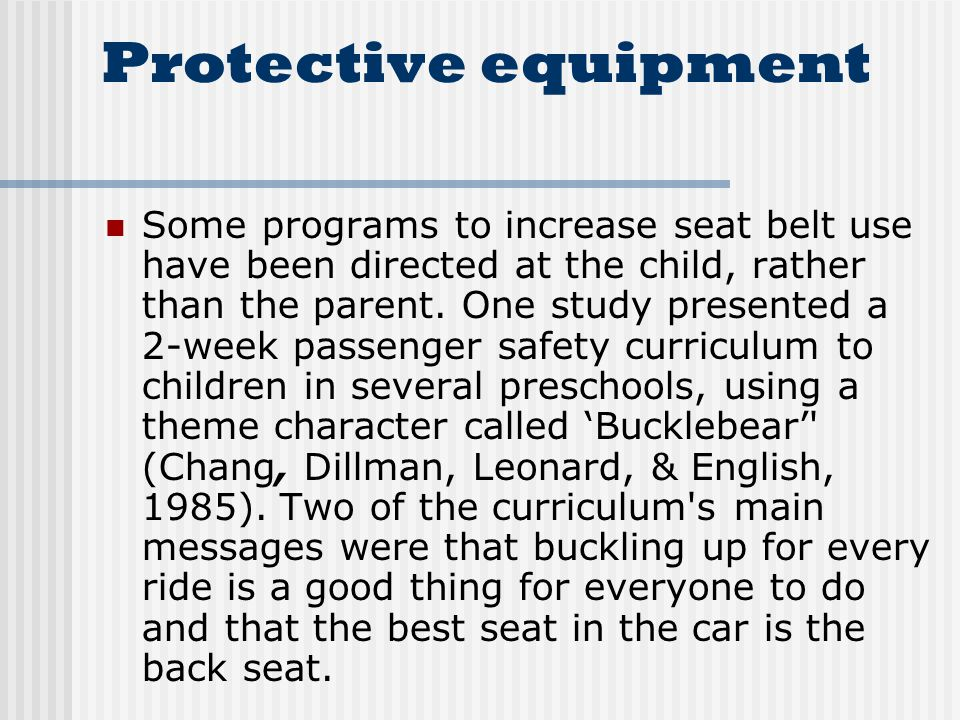 Protective equipment Some programs to increase seat belt use have been directed at the child, rather than the parent.