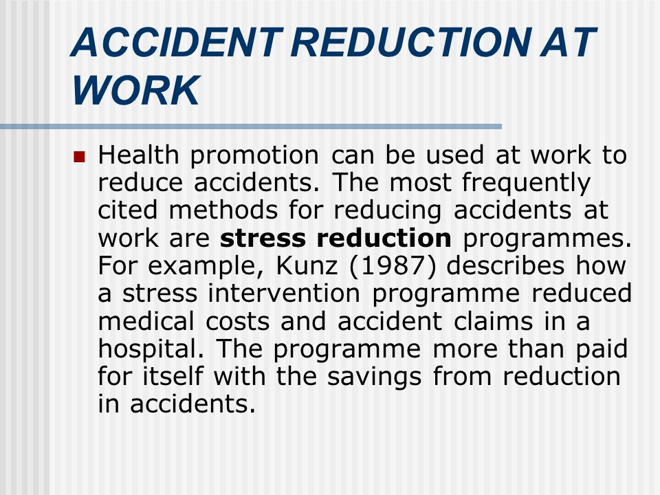 ACCIDENT REDUCTION AT WORK Health promotion can be used at work to reduce accidents.