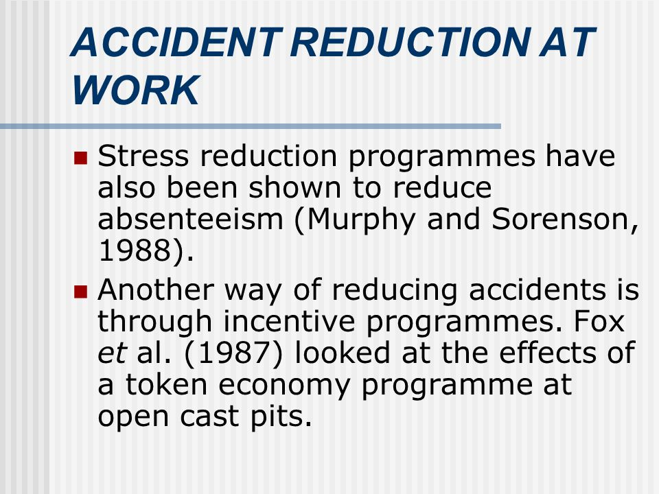 ACCIDENT REDUCTION AT WORK Stress reduction programmes have also been shown to reduce absenteeism (Murphy and Sorenson, 1988).