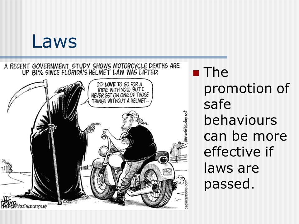 Laws The promotion of safe behaviours can be more effective if laws are passed.