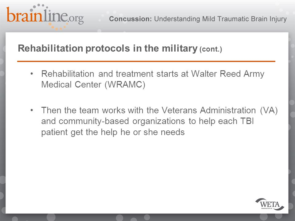 Rehabilitation protocols in the military (cont.) Rehabilitation and treatment starts at Walter Reed Army Medical Center (WRAMC) Then the team works wi