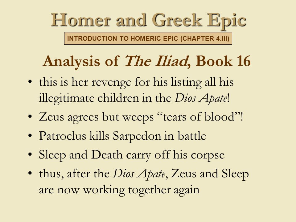 Homer and Greek Epic Analysis of The Iliad, Book 16 this is her revenge for his listing all his illegitimate children in the Dios Apate.
