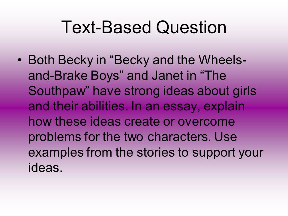 """Text-Based Question Both Becky in """"Becky and the Wheels- and-Brake Boys"""" and Janet in """"The Southpaw"""" have strong ideas about girls and their abilities"""