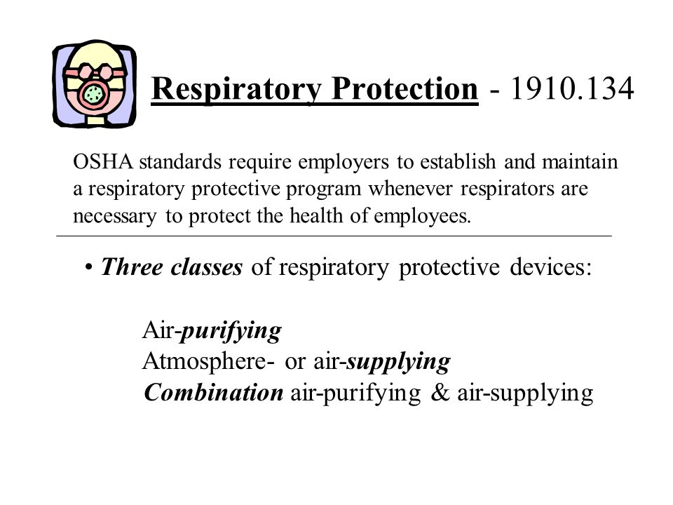 Respiratory Protection - 1910.134 OSHA standards require employers to establish and maintain a respiratory protective program whenever respirators are