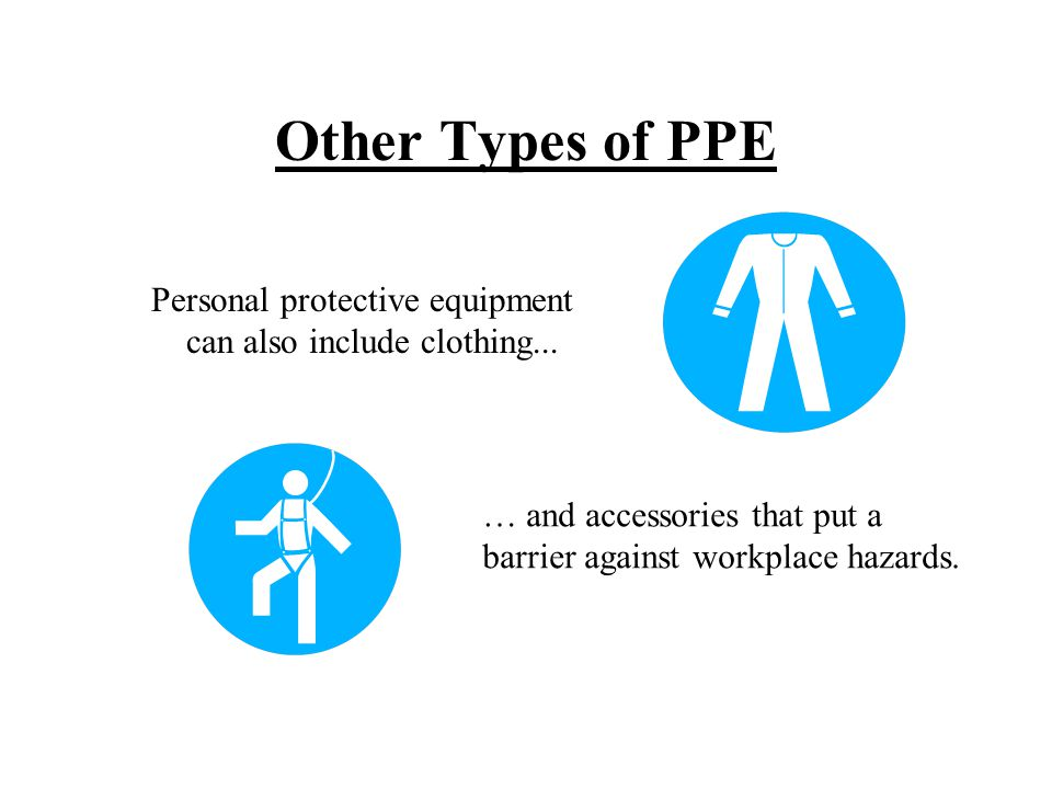 Other Types of PPE Personal protective equipment can also include clothing... … and accessories that put a barrier against workplace hazards.