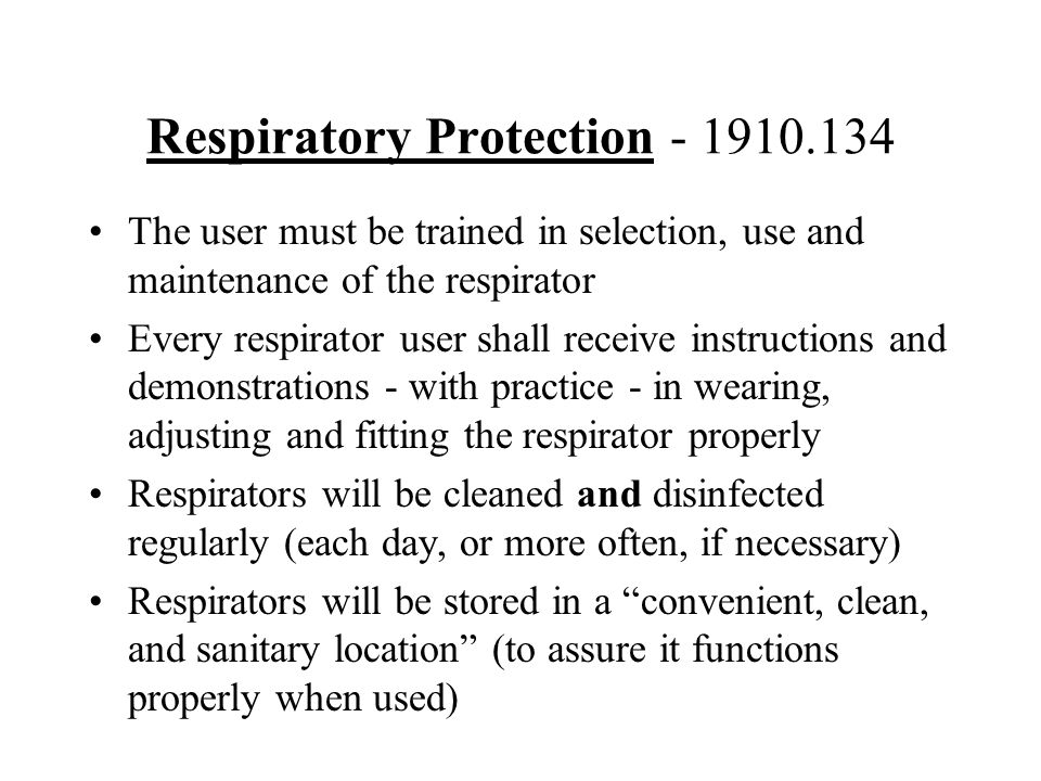 Respiratory Protection - 1910.134 The user must be trained in selection, use and maintenance of the respirator Every respirator user shall receive ins